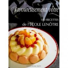Savoureusement vôtre: 100 recettes de l'École Lenôtre