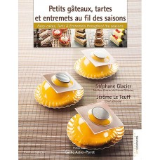 Petits Gâteaux, Tarts & Entremets throughout the seasons