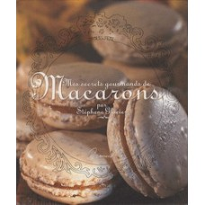 Mes secrets gourmands de Macarons